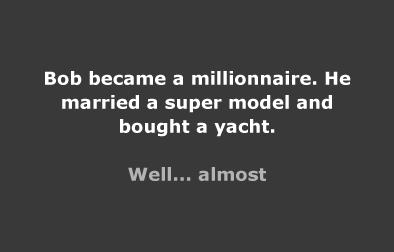 Bob became a millionaire.